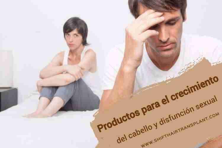 Productos para el crecimiento del cabello y disfunción sexual,